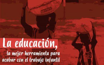 LA EDUCACIÓN, LA MEJOR HERRAMIENTA PARA ACABAR CON EL TRABAJO INFANTIL